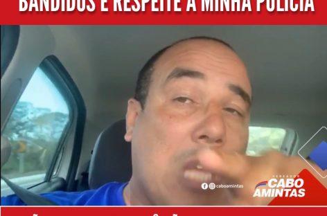 Edivanildo pare de defender bandidos e respeite a minha polícia, diz Cabo Amintas